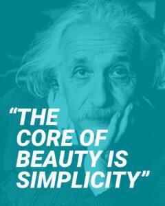 """The core of beauty is simplicity"" - Albert Einstein"